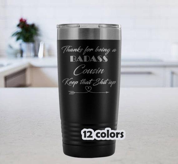 Badass Cousin, Keep that shit up 20oz Travel Mug
