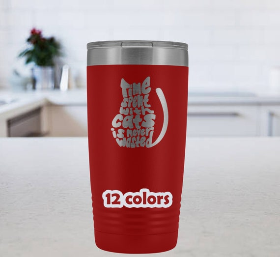 Time spent with cats is never wasted 20oz stainless Tumbler, Cat mom Travel Mug, Cat Dad Tumbler, Cat lover gift, cute gift idea cat owner