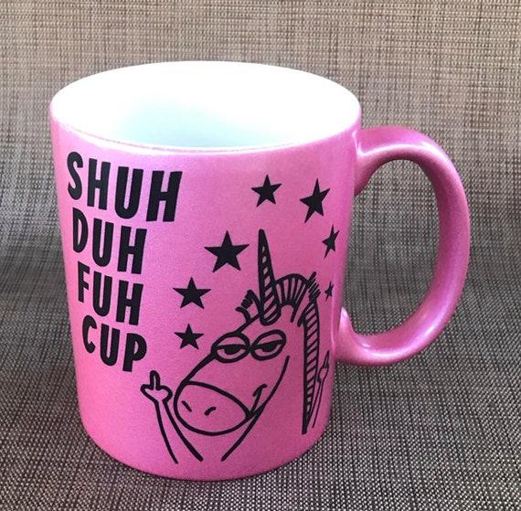 Pink Metallic Shuh Duh Fuh Cup, Unicorn Mug 11oz