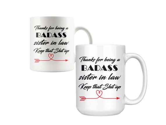 Badass sister in law, Keep that shit up, Funny Cup sister in law, sister in law gift, Christmas gift sister in law, fun mug sister in law