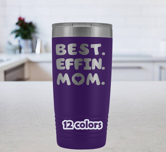 Best Effin Mom Tumbler, Funny mom gift, 20oz Travel Mug, Mothers Day Gift, birthday mug mom, mom tumbler, gift from daughter, gift from son