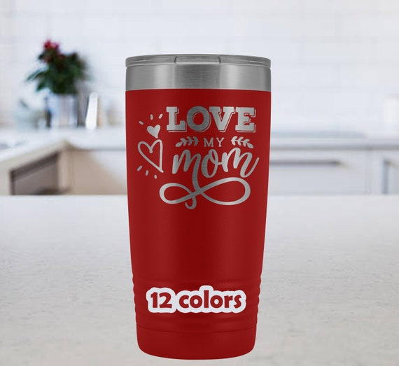 Love my Mom 20oz Tumbler, Mothers Day Gift, gift for mom, mothers mug, Travel Mug for mothers, mom tumbler, gift from daughter,gift from son