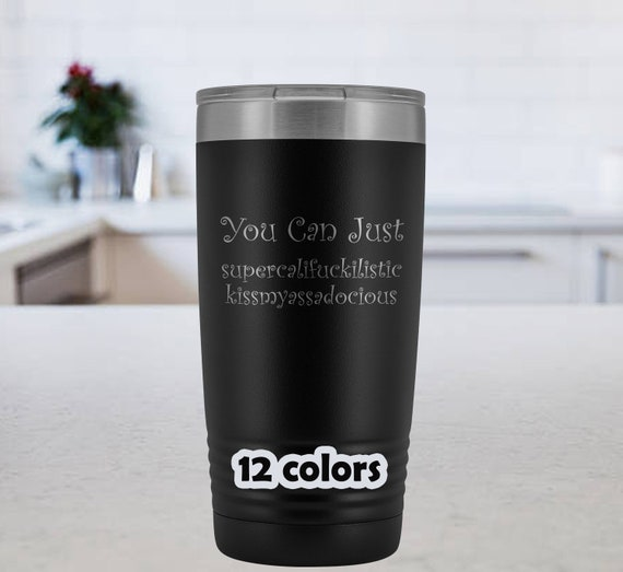 You Can Just Supercalifuckilistic Kissmyassadocious 20 oz Travel Mug