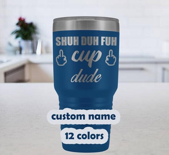 Shuh Duh Fuh Cup, custom name 30 oz Travel Mug