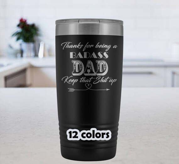 Badass Dad, Keep that shit up, gift for father, 20oz Travel Mug for fathers, gift for daddy, dad tumbler, fathers day gift, funny dad cup