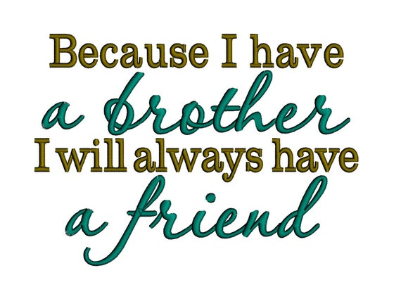 Because I Have A Brother I Will Always Have A Friend Instant Download Machine Embroidery Design 4x4 5x7 6x10