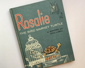 Rosalie: The Bird Market Turtle by Winifred & Cecil Lubell ~ Paris Life of Mister Bonaparte and his song birds, talking blackbird and turtle