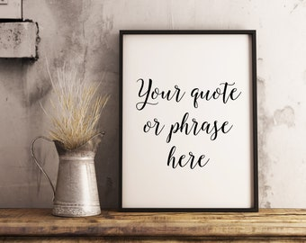 Custom Quote Print, Printable Quote, Custom Quote Wall Art, Any Size  Digital Download, Quote Sign, Quote Printable, Custom Wall Art