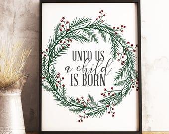 Christmas Decorations, Christmas Printable, Unto Us a Child is Born Printable, Christmas Wreath, Christmas Sign Art,  Christian Christmas