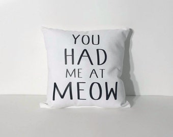 You Had Me At Meow Pillow | Cat Lovers Gift | Crazy Cat Lady | Cat Pillow | Cat Pillows | Cat Lover | Gift for Cat Lover | I Love Cats