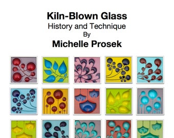 The Secret of Kiln-Blown Glass by Michelle Prosek - Over 100 Copies Sold!