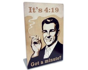 "Got A Minute? 420 Reefer Marijuana Metal Table Topper  4"" x 6"""