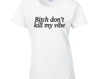 ac7cef41 Bitch Dont Kill My Vibe Fun Popular Music T Shirt