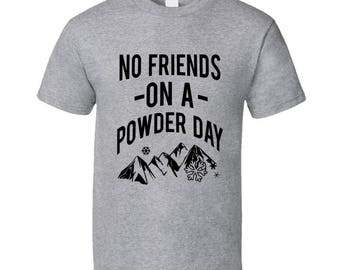 498f2ea8 No Friends On A Powder Day Fun Skiing Snowboarding Winter Love Graphic Tee  Shirt