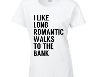 I Like Long Romantic Walks To The Bank Funny Money Love Graphic Tee Shirt