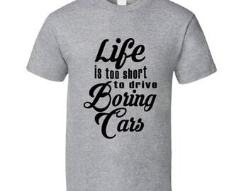 Life Is Too Short To Drive Boring Cars Fun Gear Head T Shirt