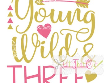 9bc6d88e3926 Young Wild And THREE Birthday Design SVG & DXF Cut File
