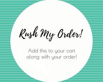 Please Rush My Order *Contact Me prior to placing a rush order*