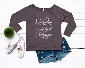 5e07db9d8d7de Everyday Is A Good Day For Champagne Sweatshirt. Super Soft   Lightweight