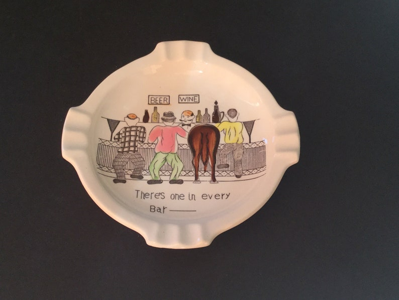 HUMOROUS CERAMIC ASHTRAY Vintage Ashtray There\u2019s One in Every Bar