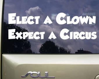 Elect A Clown, Expect A Circus Vinyl Decal   Car Decal Sticker   Political Vehicle Decal   Progressive Quote   Laptop Decal