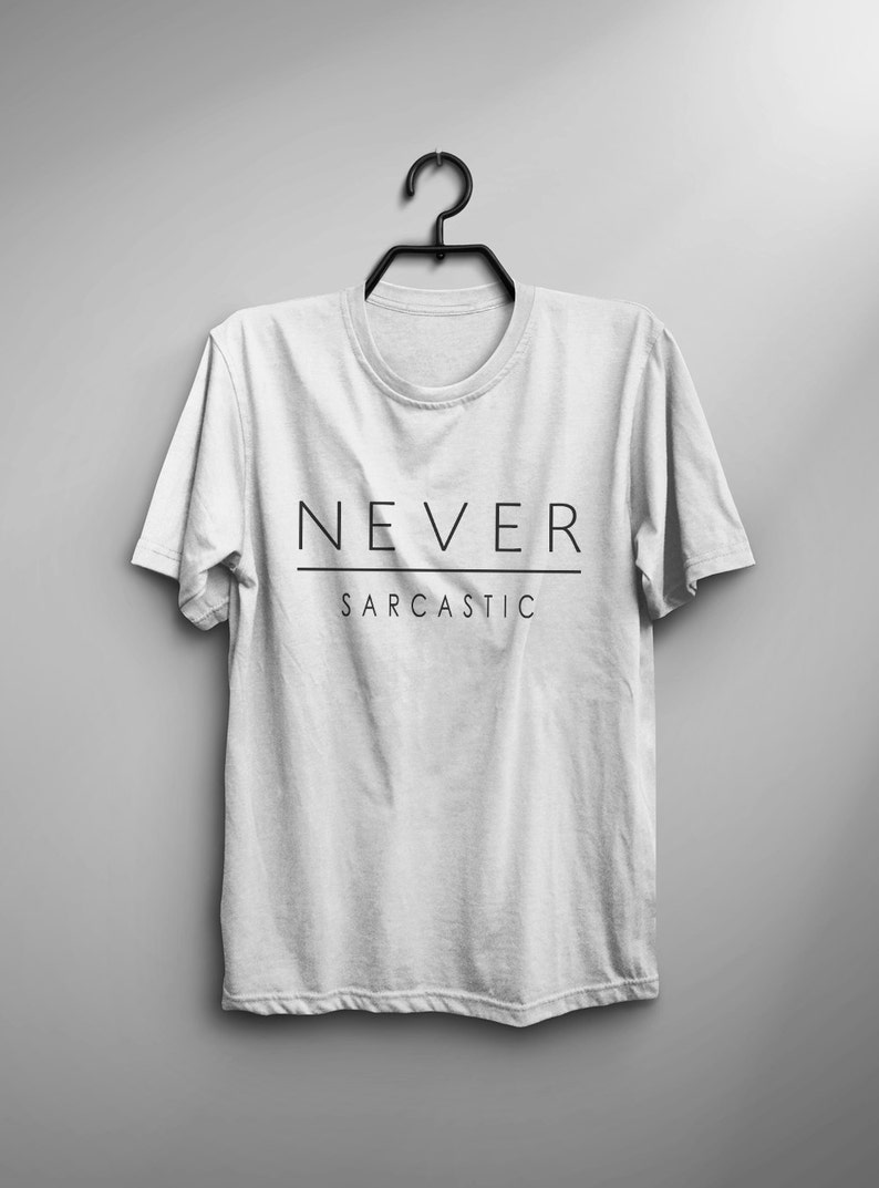 e974a89a Never sarcastic funny t-shirt T Shirt with sayings tumblr t   Etsy