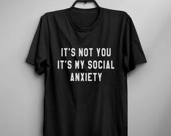 Its not you its my social anxiety shirt t-shirts funny quotes awkward anti social slogan girl womens tshirts