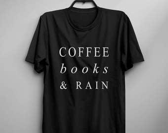 Coffee books rain funny tshirts women graphic tee reading shirt women mens printed t-shirt