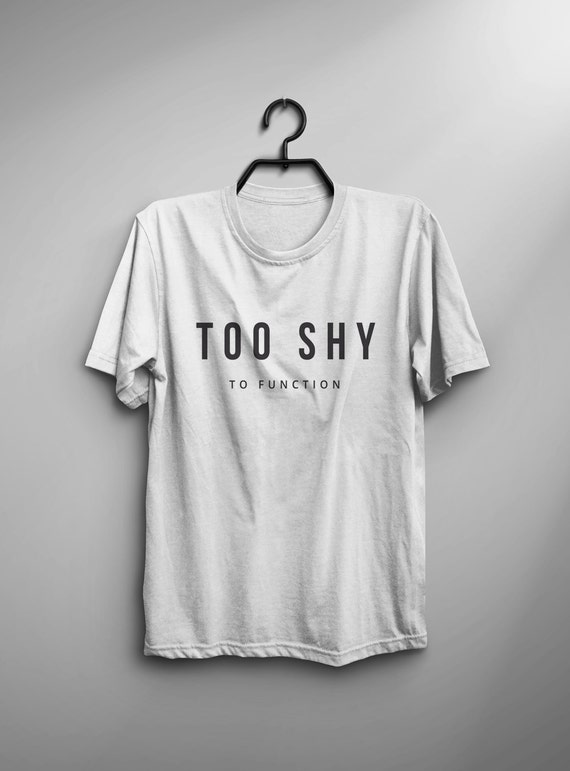 Too shy to function graphic tees womens funny tshirts tumblr shirt with  quotes hipster clothing gift for womens t shirts