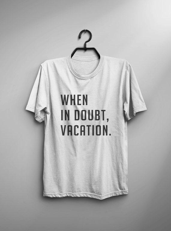 Vacation shirt Funny Tshirt Tumblr Tee Shirts for teens with sayings Graphic Tee Womens TShirts