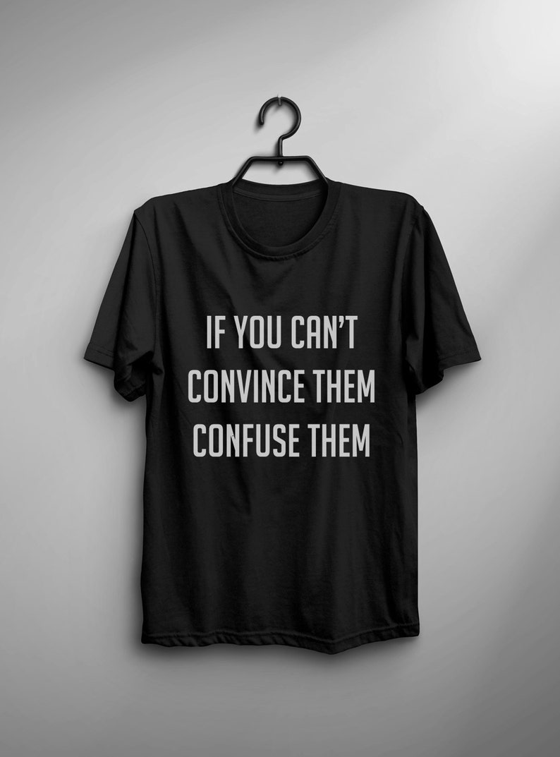 62d38c9e If you can't convince them confuse them funny tshirt for | Etsy