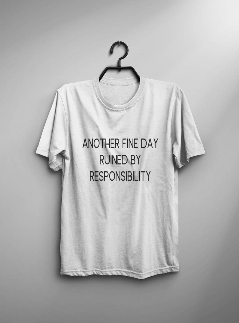 083c0ce135443 Another fine day ruined by responsibility womens graphic tee