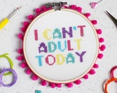 I Can't Adult Today Cross Stitch Craft Kit
