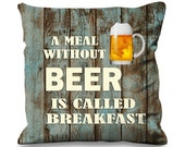 A Meal without Beer is called Breakfast Faux Silk 45cm x 45cm Sofa Cushion