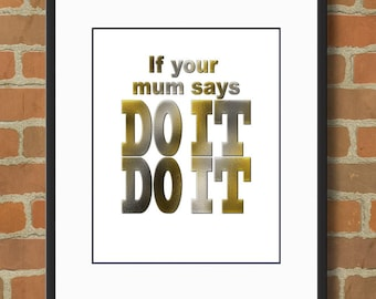 Do it, if Mum Says quote in metallic gold & Silver, Wall Quote, Printable Quote, Wall Art, Typography Art, Instant Download, Digital File