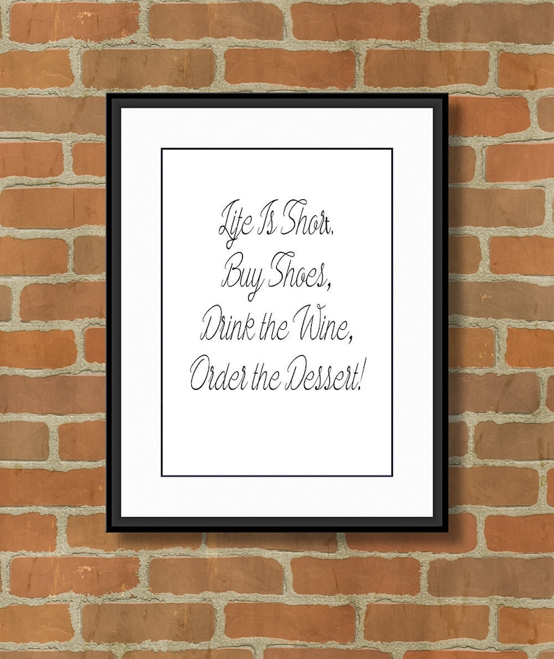 6de18adab4c1c Life is Short, Buy Shoes, Drink the Wine, Order the Dessert, Printable  Quote, Digital Art, Typography Print- Size A4 Instant Download