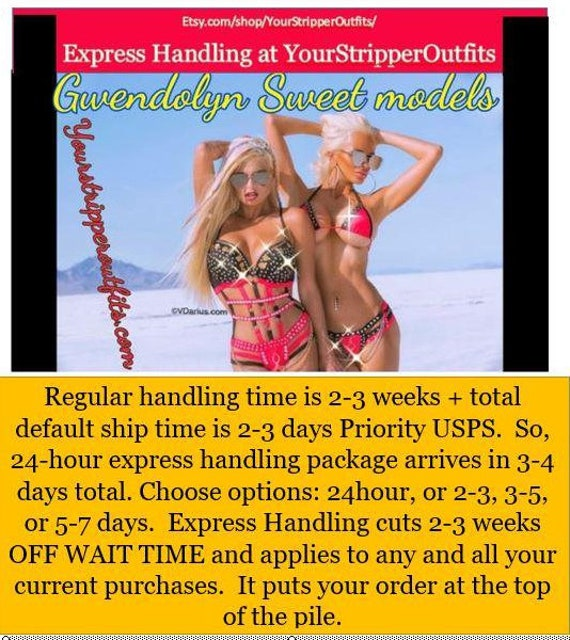 Your Stripper Outfits Express Handling Options.  Express Handling applies to any and all your current or pending orders from my shop.
