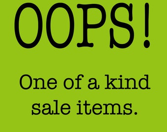 OOPS!  - One Of A Kind Sale Items!