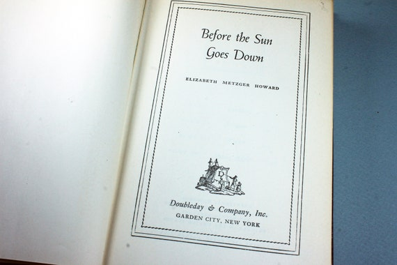 1946 Hardcover Book, Before The Sun Goes Down, Elizabeth Metzger Howard, First Edition, Literature, Fiction, Historical Novel