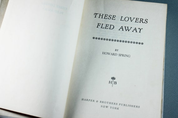 1955 Hardcover Book, These Lovers Fled Away, Novel, Romance, Historial Fiction, England