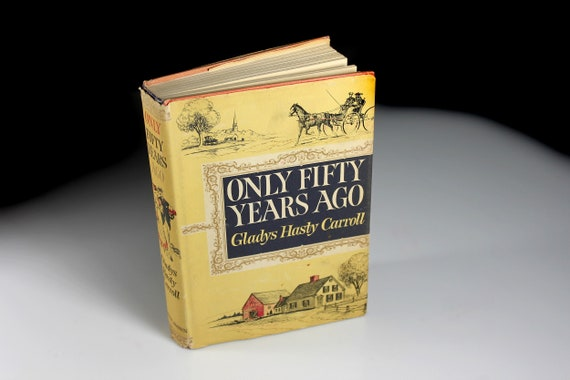 Hardcover Book, Only Fifty Years Ago, Gladys Carroll, First Edition, Non-Fiction, Biography, Memoir