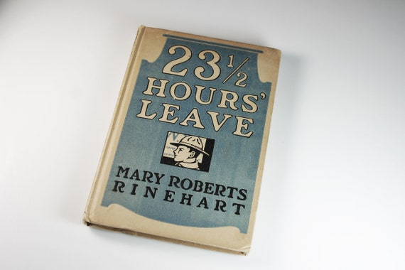 Antique Hardcover Book, 23 and A Half Hours Leave, Mary Roberts Rinehart, WWI Book, Short Story, Comedy, Fiction, Illustrated