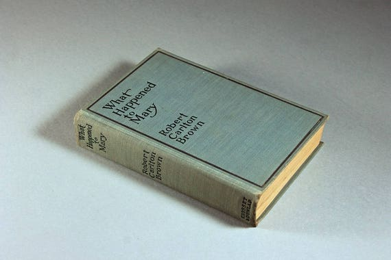 1913 Hardcover Book, What Happened to Mary, Robert Carlton Brown, No Dust Jacket, Fiction