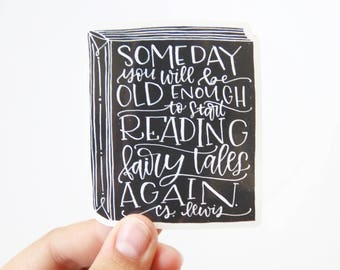 Vinyl Sticker - C.S. Lewis Quote - Someday you will be old enough to start reading fairy tales again - Book