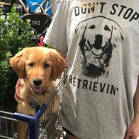 Golden Retriever Shirt Don T Stop Retrievin Dog Owner Etsy