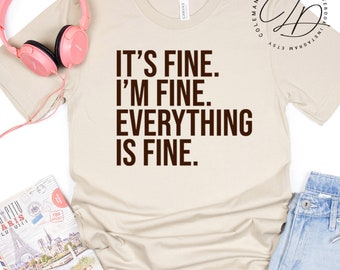It's Fine I'm Fine Everything is fine. Funny Comical Humorous Super Soft Graphic T Shirt in Fall Colors
