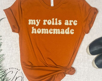 My Rolls Are Homemade Funny Comical Humorous Super Soft Graphic T Shirt in Fall Colors Cooking Cook Shade Tea