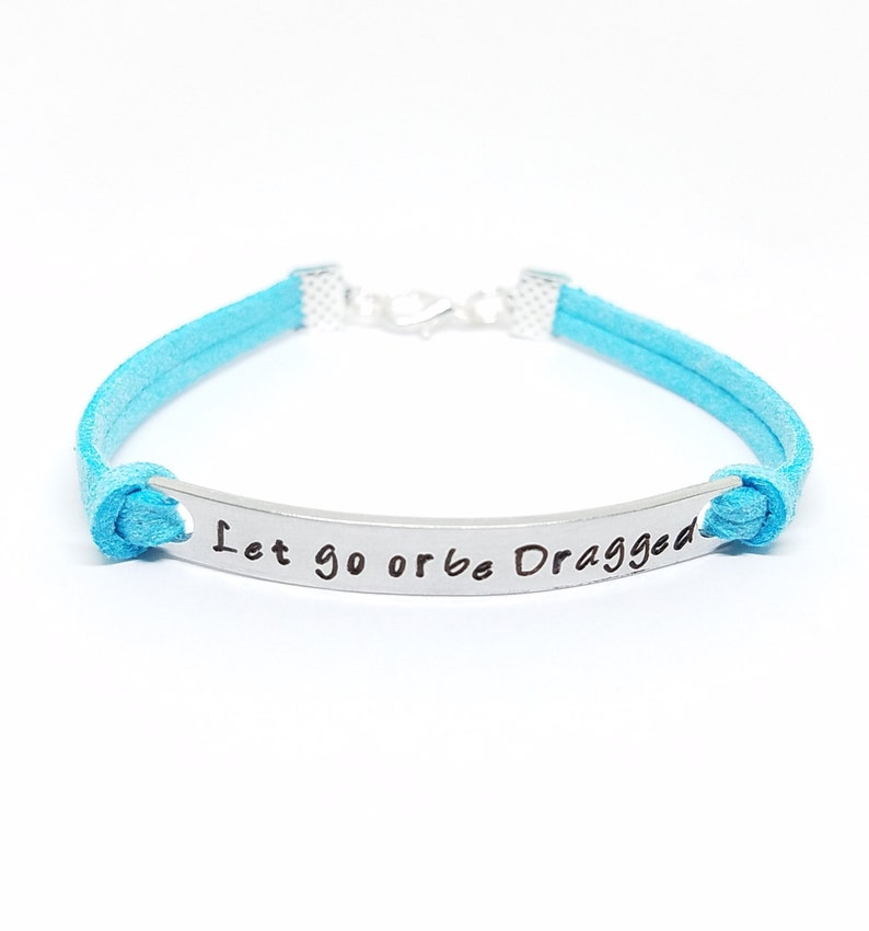 Let Go Or Be Dragged Bracelet Handstamped Inspirational Etsy