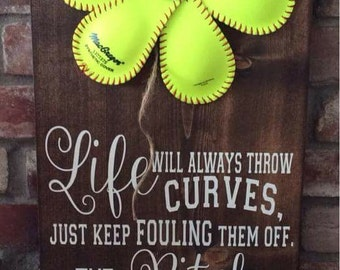 Softball flower sign.Life will always throw curves. Just keep fouling them off..The right pitch will come and when it does be prepared to
