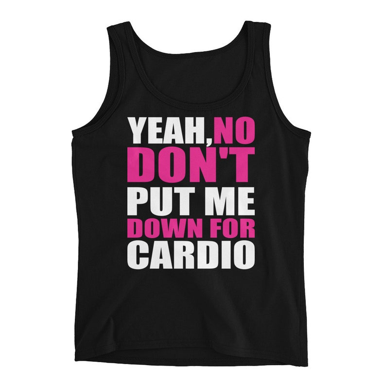 2aaa7b640f Yeah No Dont Put Me Down For Cardio Funny Workout Burnout